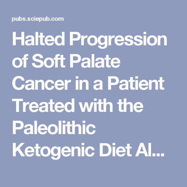 Halted Progression of Soft Palate Cancer in a Patient Treated with the Paleolithic Ketogenic Diet Alone: A 20-months Follow-up