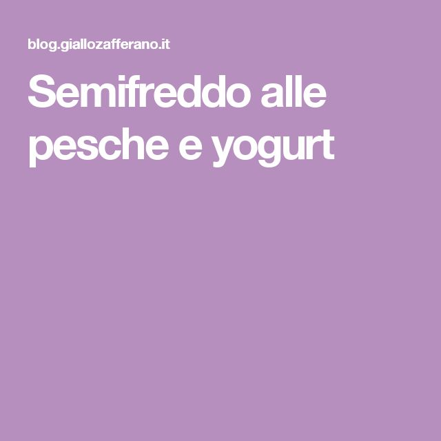 Semifreddo alle pesche e yogurt