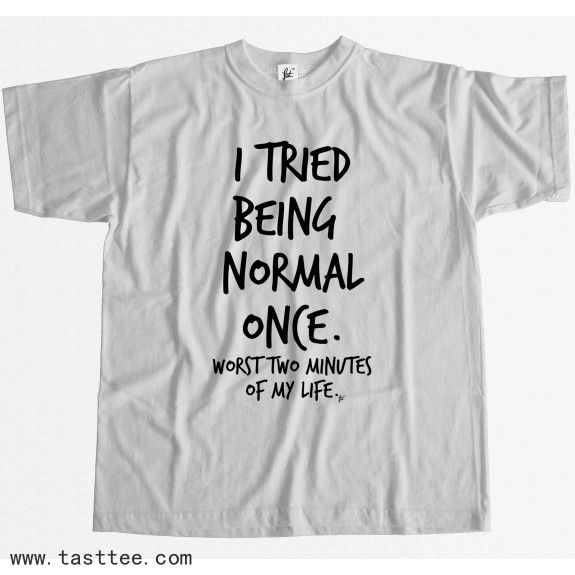 Men/'s I Tried To Be Normal Once Worst Two Minutes Of My Life T Shirt Funny Tee