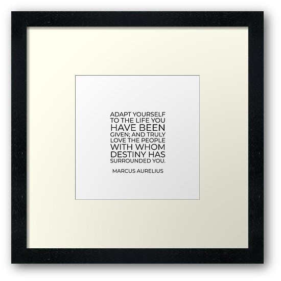 'Adapt yourself to the life you have been given; and truly love the people with whom destiny has surrounded you – Marcus Aurelius Stoic Quote ' Framed Print by IdeasForArtists