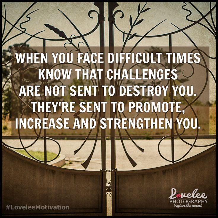 Faith Inspirational Quotes For Difficult Times: When You Face Difficult Times Know That Challenges Are Not