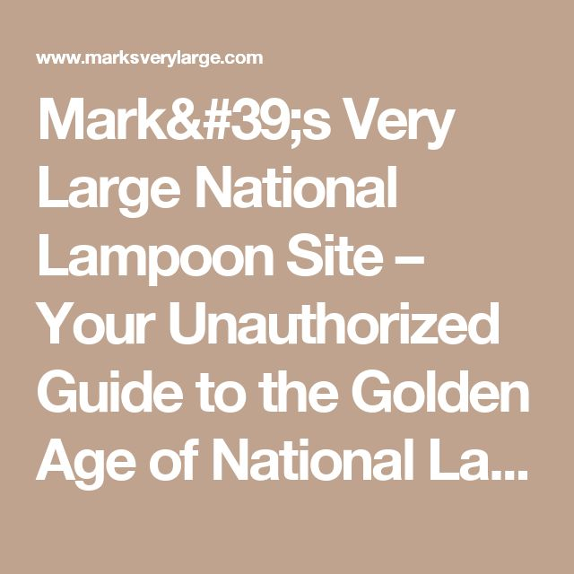Mark's Very Large National Lampoon Site – Your Unauthorized Guide to the Golden Age of National Lampoon Magazine (1970-1975)