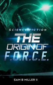 Today's Book of the Day is a sci-fi book with 39 reviews on Amazon with an incredible rating there. Better yet, it has a full 4/4 from the trusted OnlineBookClub.org review team. Better even yet, the author has generously put it on a temporary free promotion for Book of the Day.  Get it free now: http://forums.onlinebookclub.org/shelves/book.php?id=74501  *The Origin of FORCE* by Sam B Miller II