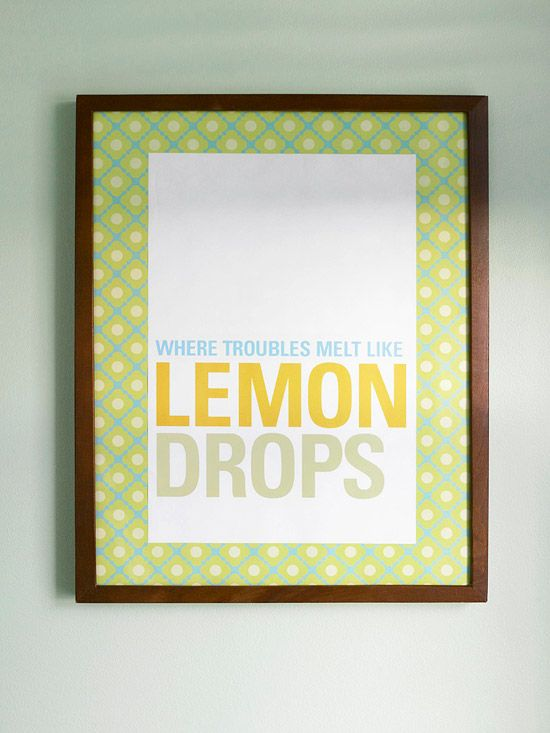 Make your own art by printing a favorite quote and mounting it on patterned paper in an inexpensive frame. More ways to decorate with paper: http://www.bhg.com/decorating/do-it-yourself/fabric-paper-projects/low-cost-home-decorating-with-paper/?socsrc=bhgpin052912