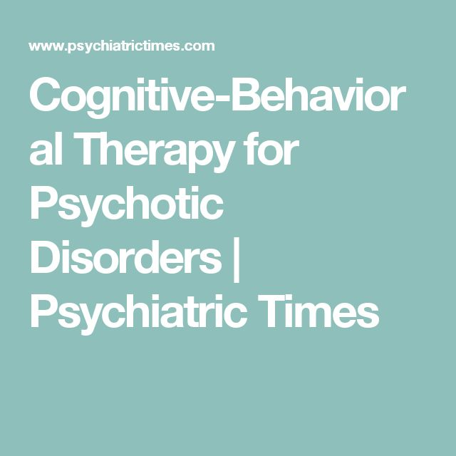 Cognitive-Behavioral Therapy for Psychotic Disorders | Psychiatric Times