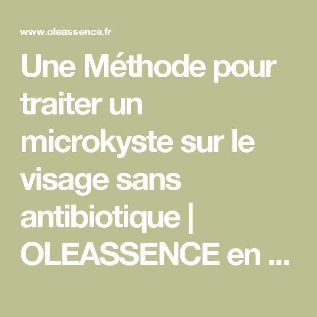 Une Méthode pour traiter un microkyste sur le visage sans antibiotique | OLEASSENCE en Luberon