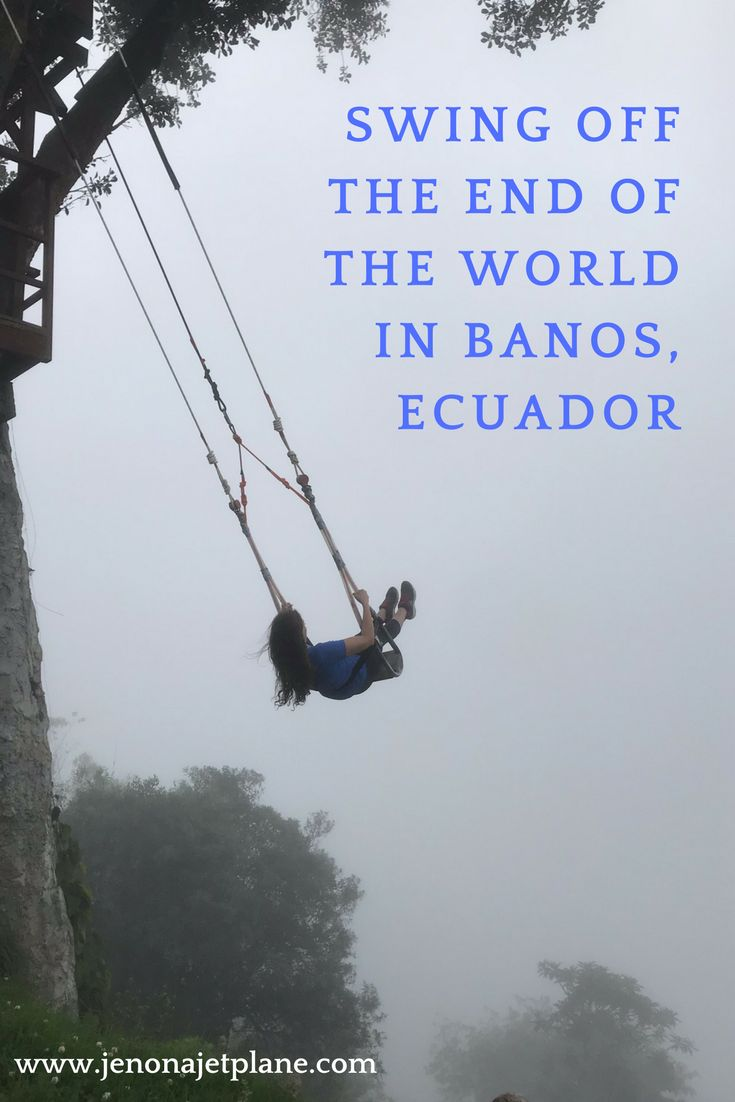 How To Swing off the End of the World in Banos, Ecuador