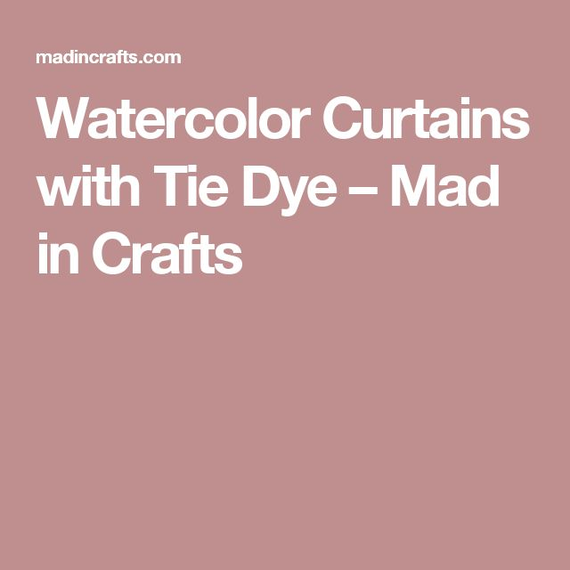 Watercolor Curtains with Tie Dye – Mad in Crafts