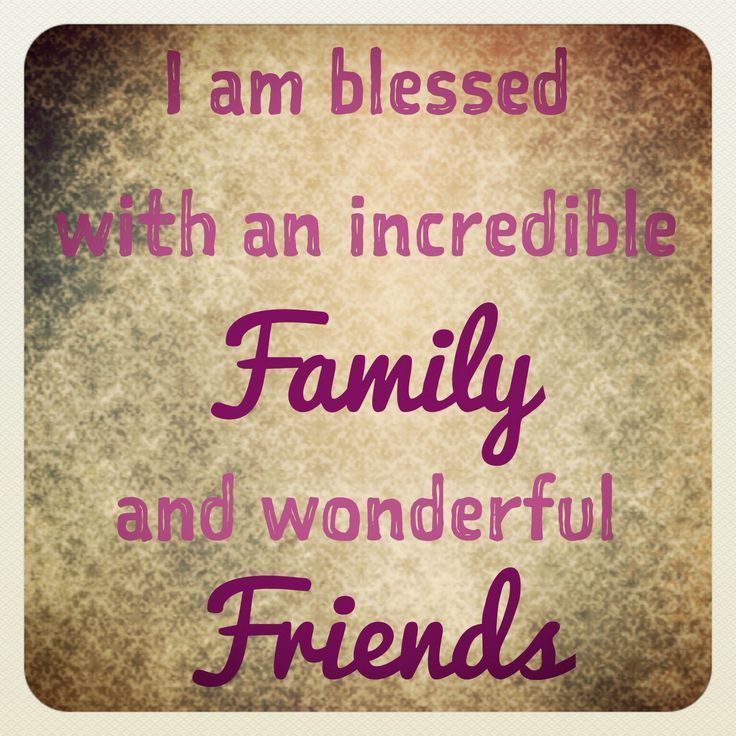 I Am Blessed With An Incredible Family And Wondeful Friends Quotes Quote  Friends Family Quote Family