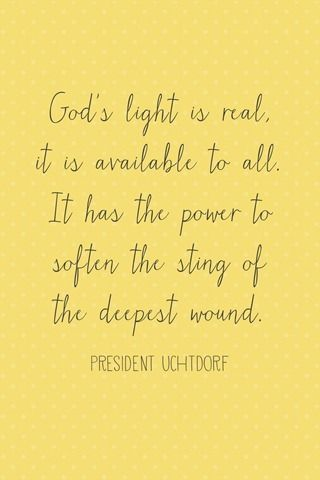 """""""God's light is real, it is available to all. It has the power to soften the sting of the deepest wound."""" --Dieter F. Uchtdorf, General Conference, April 2013 (and more printables)"""