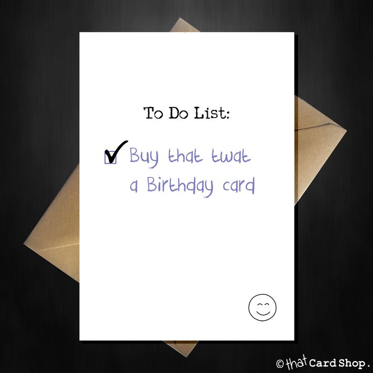 Rude Birthday Card - To Do: Buy that twat a card