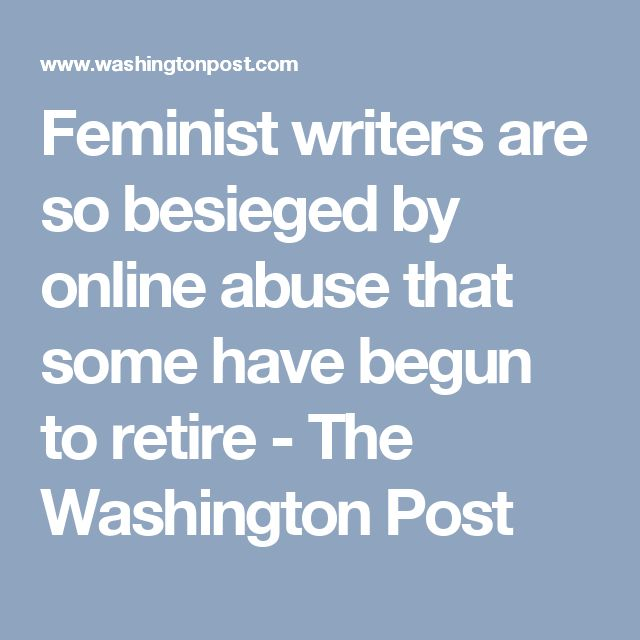 Feminist writers are so besieged by online abuse that some have begun to retire - The Washington Post