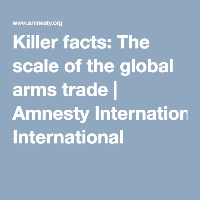 Killer facts: The scale of the global arms trade | Amnesty International