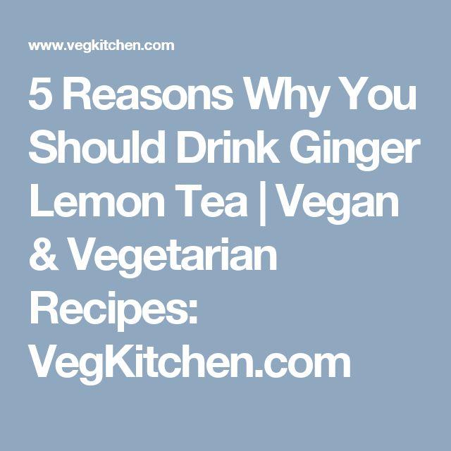 5 Reasons Why You Should Drink Ginger Lemon Tea | Vegan & Vegetarian Recipes: VegKitchen.com