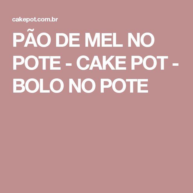 PÃO DE MEL NO POTE - CAKE POT - BOLO NO POTE