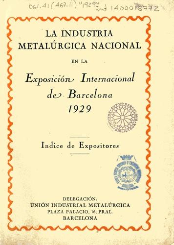 La Indústria metalúrgica nacional en la Exposición Internacional de Barcelona 1929: índice de expositores. Barcelona : Unión Industrial Metalúrgica, [1929].