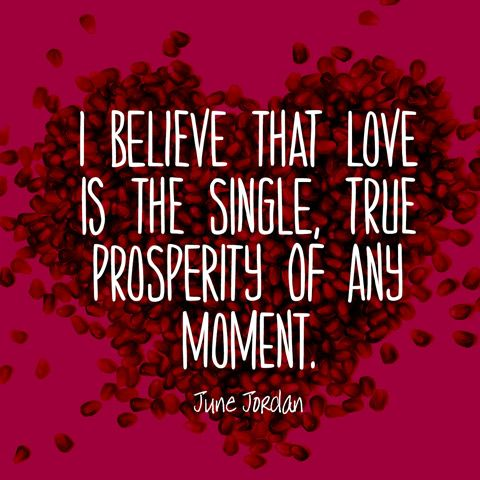 Love Quotes - True Prosperity - June Jordan