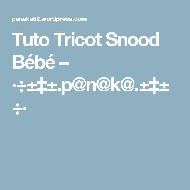 Tuto Tricot Snood Bébé – ·÷±‡±.p@n@k@.±‡±÷·