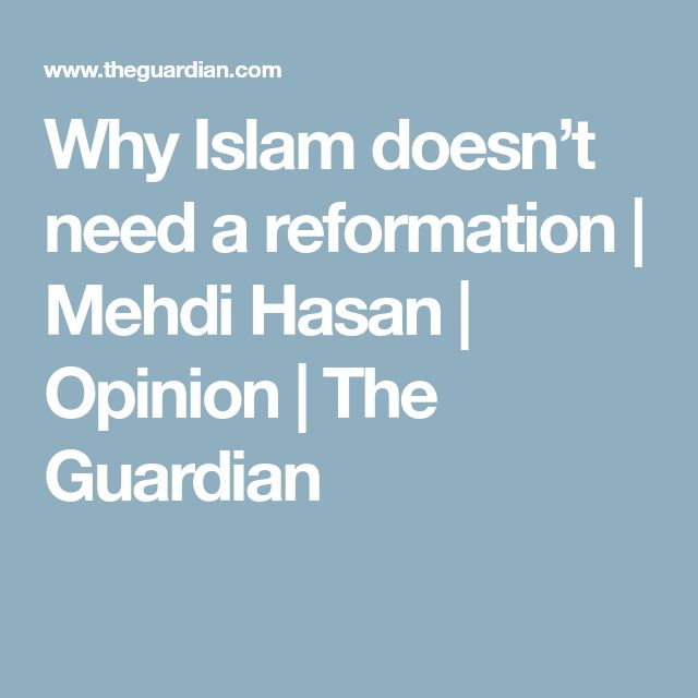 Why Islam doesn't need a reformation | Mehdi Hasan | Opinion | The Guardian