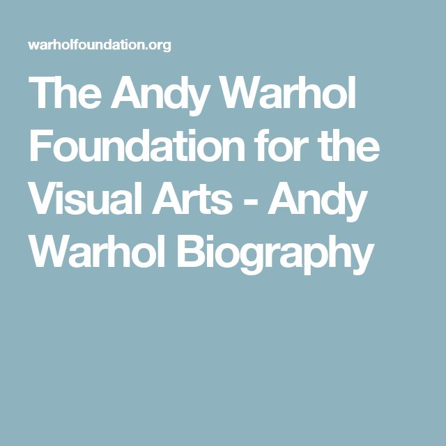 The Andy Warhol Foundation for the Visual Arts - Andy Warhol Biography