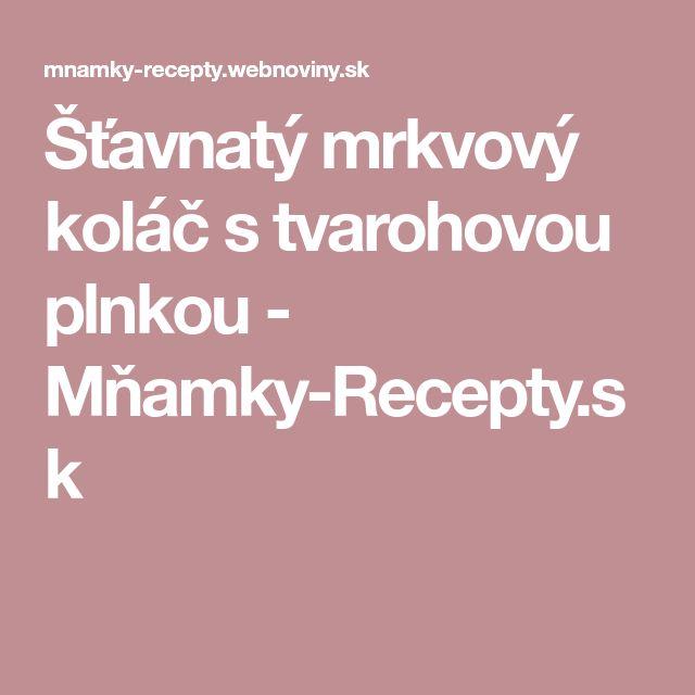 Šťavnatý mrkvový koláč s tvarohovou plnkou - Mňamky-Recepty.sk