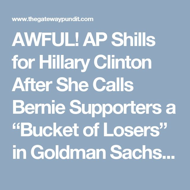 """AWFUL! AP Shills for Hillary Clinton After She Calls Bernie Supporters a """"Bucket of Losers"""" in Goldman Sachs Speech  Jim Hoft Oct 9th, 2016"""