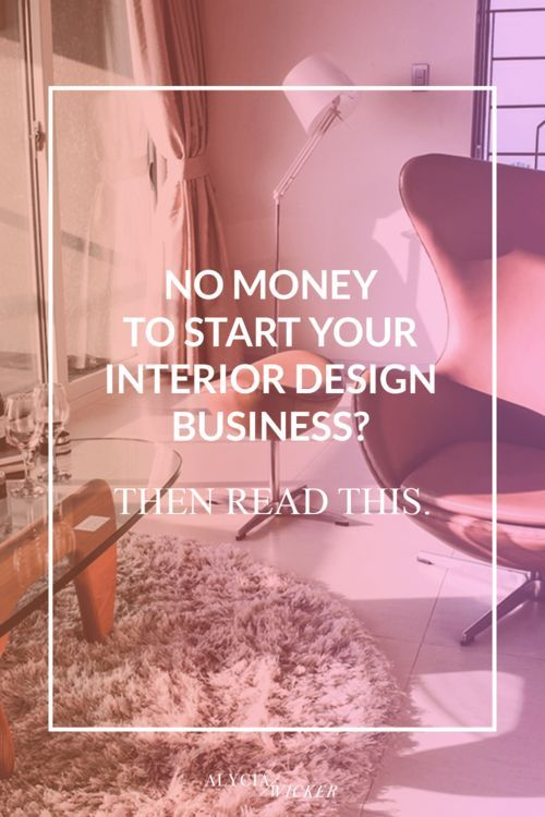 No Money To Start Your Interior Design Business Read This