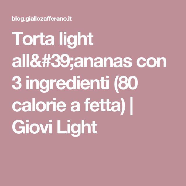 Torta light all'ananas con 3 ingredienti (80 calorie a fetta) | Giovi Light