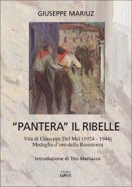 """""""PANTERA"""" IL RIBELLE - Vita di Giuseppe Del Mei (1924 - 1944) Medaglia d'oro della Resistenza"""