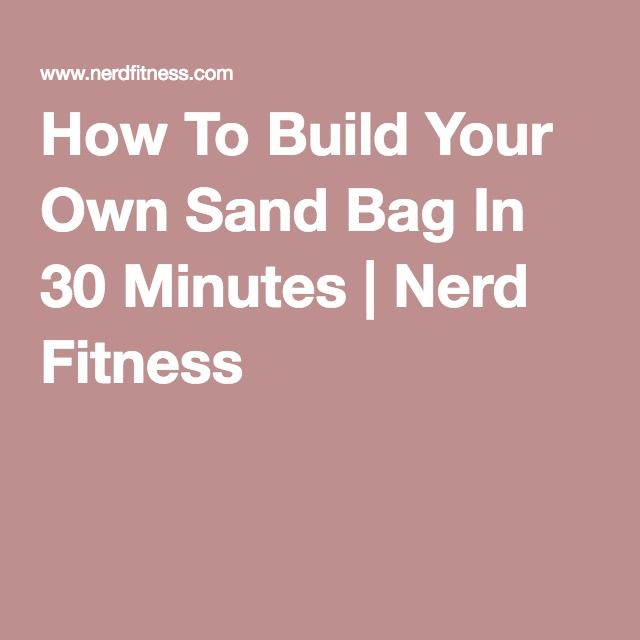 How To Build Your Own Sand Bag In 30 Minutes | Nerd Fitness