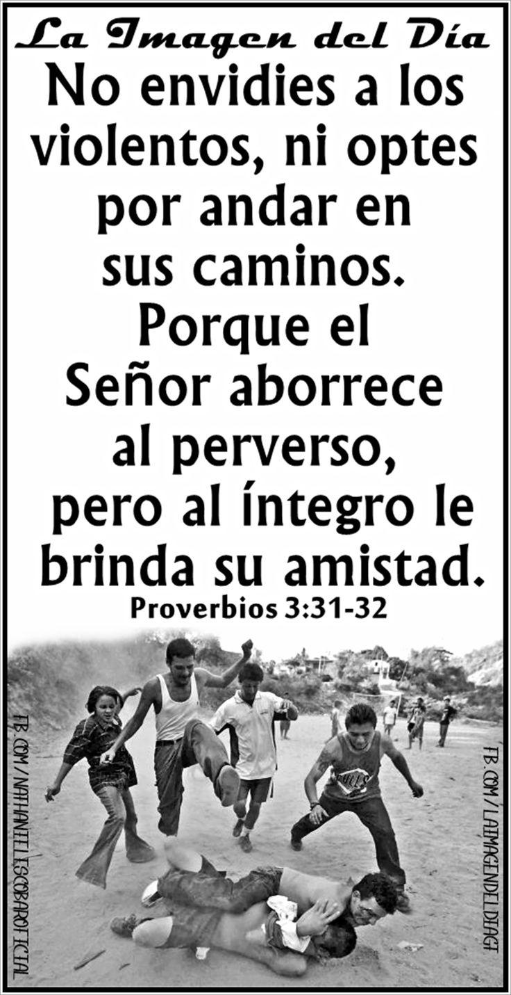 """24 de febrero de 2015 - """"No envidies a los violentos, ni optes por andar en sus caminos. Porque el Señor aborrece al perverso, pero al íntegro le brinda su amistad."""" Proverbios 3:31-32 #LaImagendelDia"""