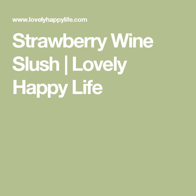 Strawberry Wine Slush | Lovely Happy Life