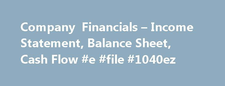 Company Financials – Income Statement, Balance Sheet, Cash Flow #e #file #1040ez http://incom.remmont.com/company-financials-income-statement-balance-sheet-cash-flow-e-file-1040ez/  #sample balance sheet and income statement # Company Financials Often referred to as a Statement of Profit and Loss, or P L, this financial report shows the revenues and expense generated and incurred by a company over a specified period of time. It shows the net gain or loss from the company's equity position…