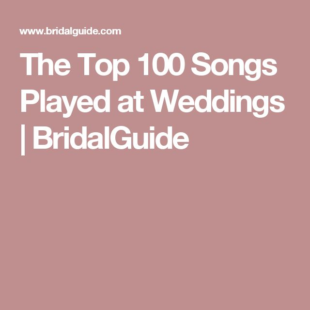 The Top 100 Songs Played At Weddings