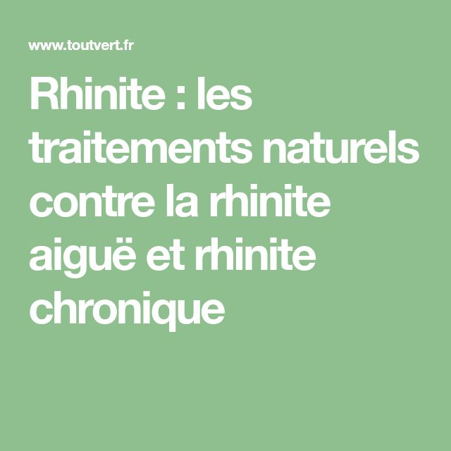 Rhinite : les traitements naturels contre la rhinite aiguë et rhinite chronique