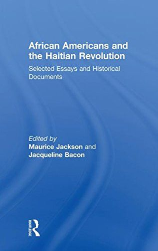 African Americans and the Haitian Revolution: Selected Essays and Historical Documents