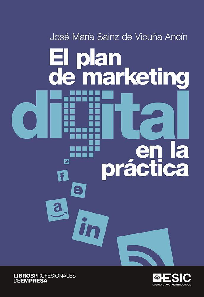 El plan de marketing digital en la práctica / José María Sainz de Vicuña Ancín Edición1 ed. PublicaciónMadrid : ESIC, 2015