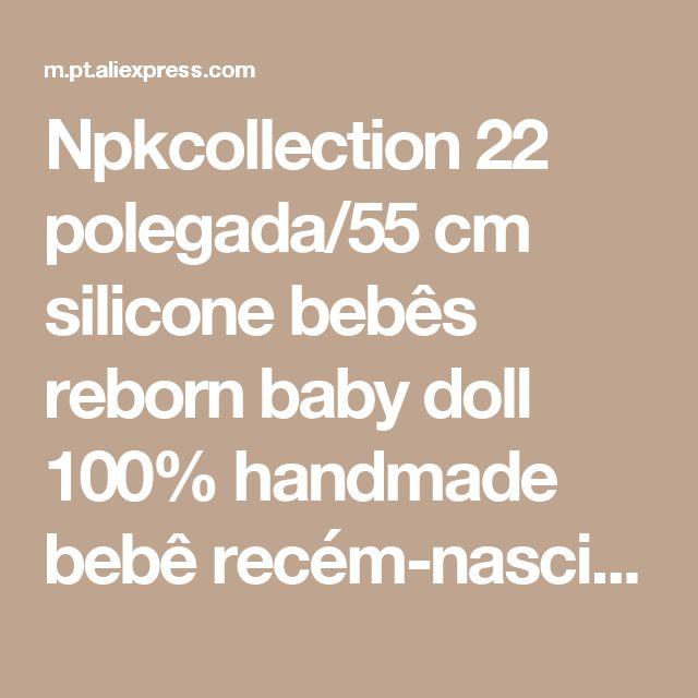 Npkcollection 22 polegada/55 cm silicone bebês reborn baby doll 100% handmade bebê recém-nascido adorável macio menina do aniversário dos miúdos de natal presente Loja Online | aliexpress móvel