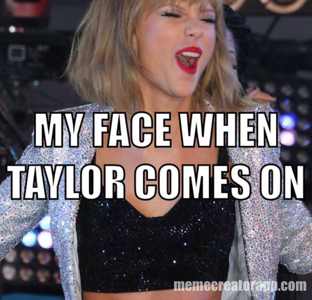 THAT IS MY FACE EXACT!!! I AM NOT JOKING THESE TAYLOR SWIFT MEMES ARE THE STORY OF MY LIFE!!!!!!!