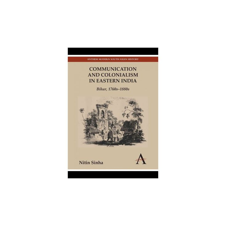 Communication and Colonialism in Eastern ( Anthem Modern South Asian History) (Reprint) (Paperback)