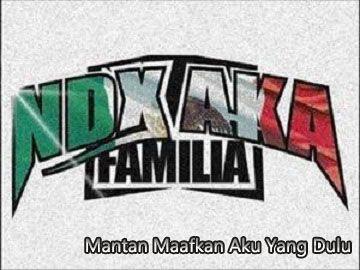 NDX A.K.A - Mantan Maafkan Aku Yang Dulu