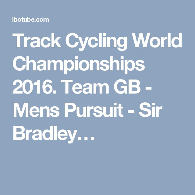 Track Cycling World Championships 2016. Team GB - Mens Pursuit - Sir Bradley…