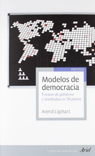 Modelos de democracia: Formas de gobierno y resultados en 36 países (Ariel Ciencias Sociales) de Arend Lijphart http://www.amazon.es/dp/8434405245/ref=cm_sw_r_pi_dp_rGASub0MDHWGN