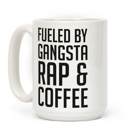 "This funny rap coffee mug is for the lover of hip hop, rap music because they are ""fueled by gansta rap and coffee."""