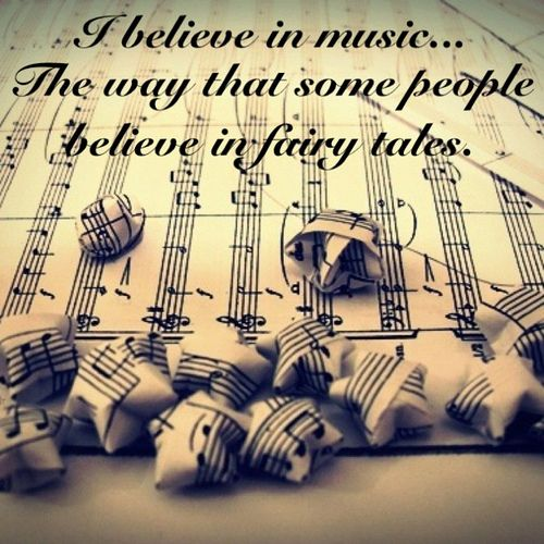 I believe in music the way some people believe in fairy tales.