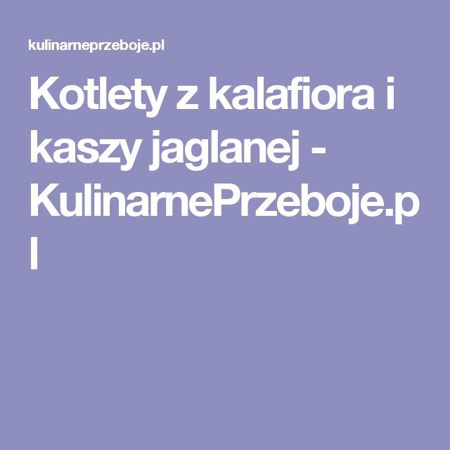 Kotlety z kalafiora i kaszy jaglanej - KulinarnePrzeboje.pl