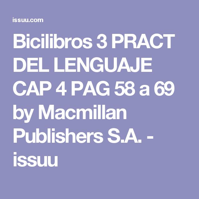 Bicilibros 3 PRACT DEL LENGUAJE CAP 4 PAG 58 a 69 by Macmillan Publishers S.A. - issuu