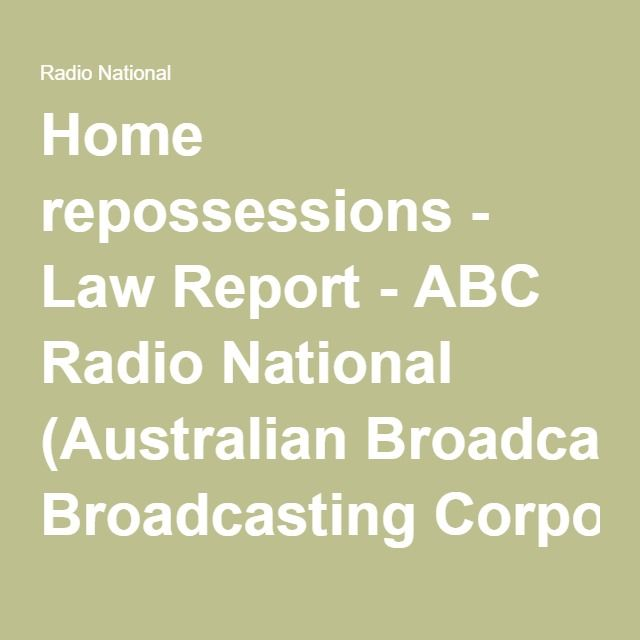 Home repossessions - Law Report - ABC Radio National (Australian Broadcasting Corporation)