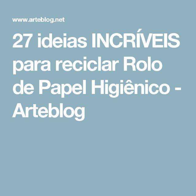 27 ideias INCRÍVEIS para reciclar Rolo de Papel Higiênico - Arteblog