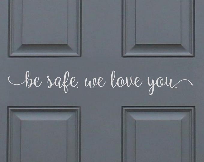 Be Safe I Love You Front Door Decal Come Home Safe Decal Etsy Front Door Decal Door Decals Front Door